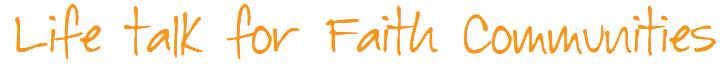 Life Talk for Faith Communities